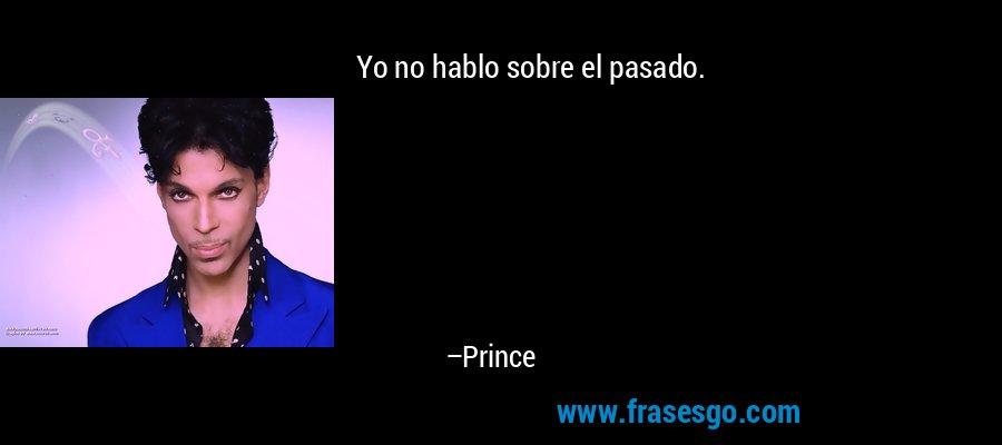Yo no hablo sobre el pasado. – Prince