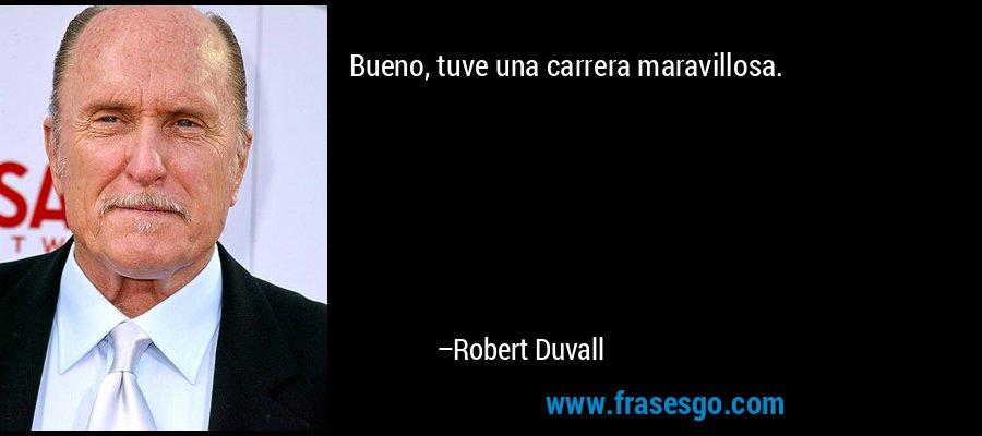 Bueno, tuve una carrera maravillosa. – Robert Duvall