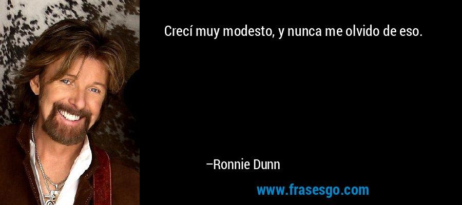 Crecí muy modesto, y nunca me olvido de eso. – Ronnie Dunn