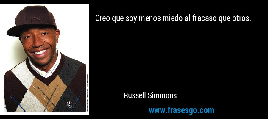 Creo que soy menos miedo al fracaso que otros. – Russell Simmons