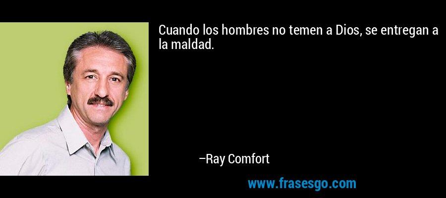 Cuando los hombres no temen a Dios, se entregan a la maldad. – Ray Comfort