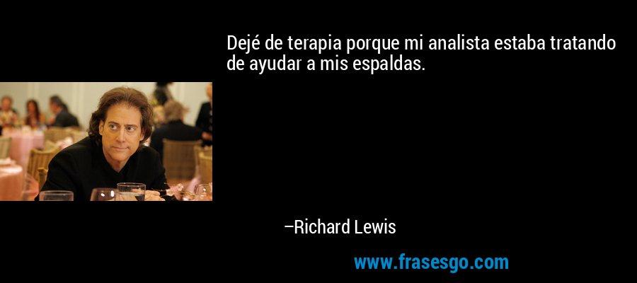 Dejé de terapia porque mi analista estaba tratando de ayudar a mis espaldas. – Richard Lewis