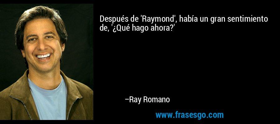 Después de 'Raymond', había un gran sentimiento de, '¿Qué hago ahora?' – Ray Romano