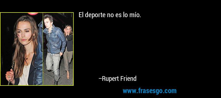 El deporte no es lo mío. – Rupert Friend