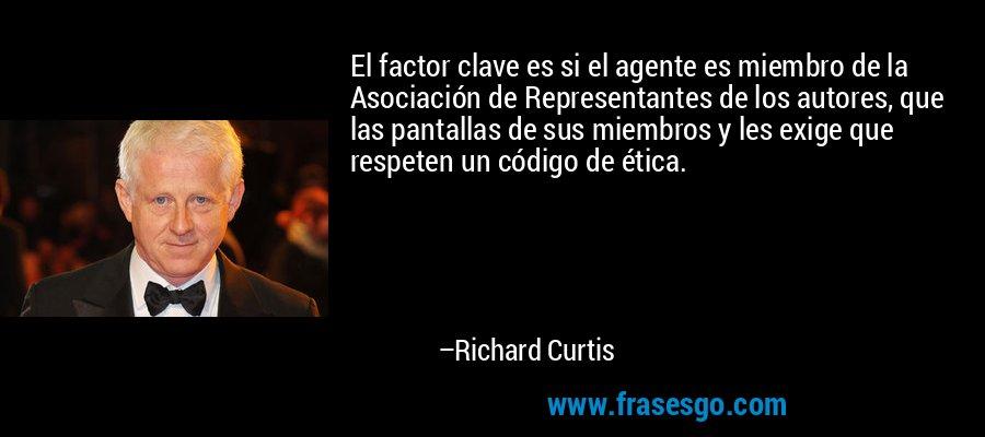 El factor clave es si el agente es miembro de la Asociación de Representantes de los autores, que las pantallas de sus miembros y les exige que respeten un código de ética. – Richard Curtis
