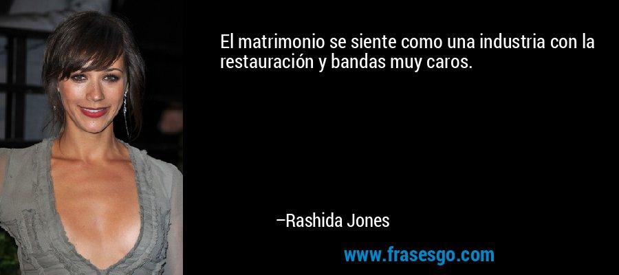 El matrimonio se siente como una industria con la restauración y bandas muy caros. – Rashida Jones