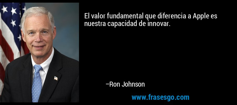 El valor fundamental que diferencia a Apple es nuestra capacidad de innovar. – Ron Johnson