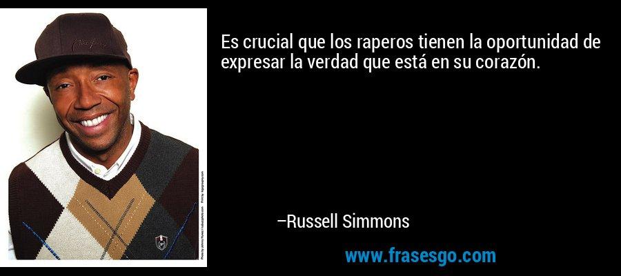 Es crucial que los raperos tienen la oportunidad de expresar la verdad que está en su corazón. – Russell Simmons