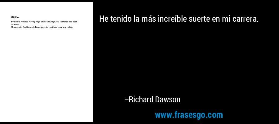 He tenido la más increíble suerte en mi carrera. – Richard Dawson