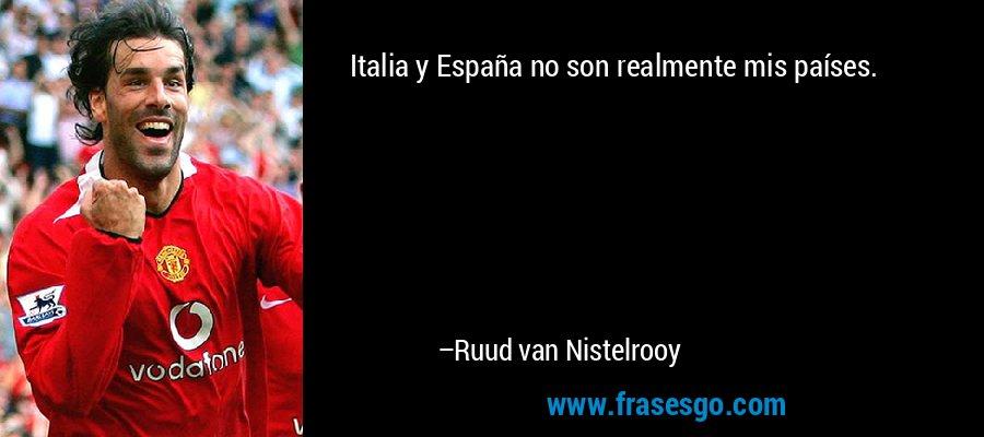 Italia y España no son realmente mis países. – Ruud van Nistelrooy