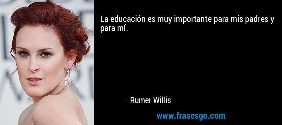 La educación es muy importante para mis padres y para mí. – Rumer Willis