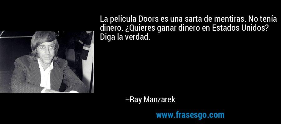 La película Doors es una sarta de mentiras. No tenía dinero. ¿Quieres ganar dinero en Estados Unidos? Diga la verdad. – Ray Manzarek