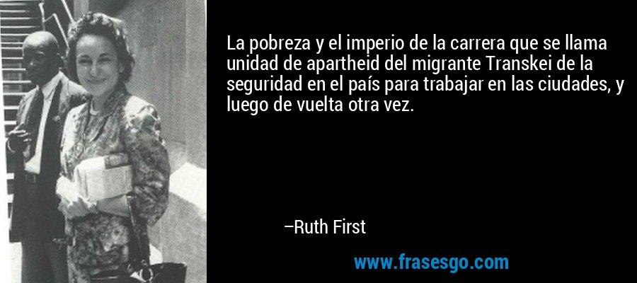 La pobreza y el imperio de la carrera que se llama unidad de apartheid del migrante Transkei de la seguridad en el país para trabajar en las ciudades, y luego de vuelta otra vez. – Ruth First