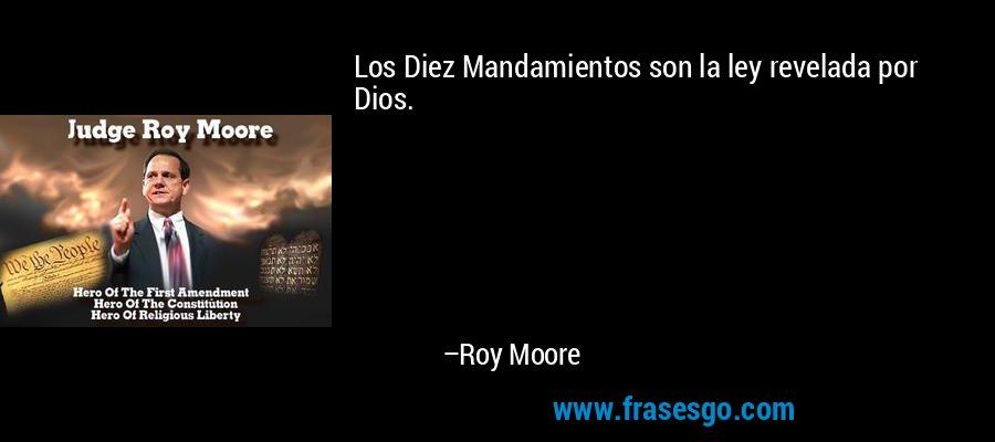 Los Diez Mandamientos son la ley revelada por Dios. – Roy Moore