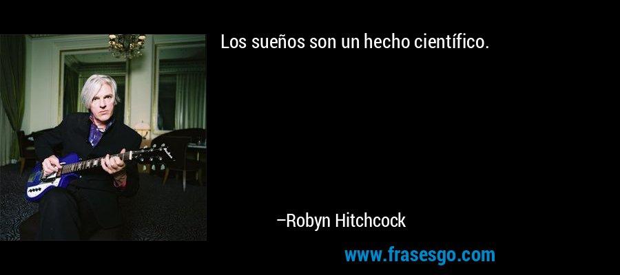 Los sueños son un hecho científico. – Robyn Hitchcock