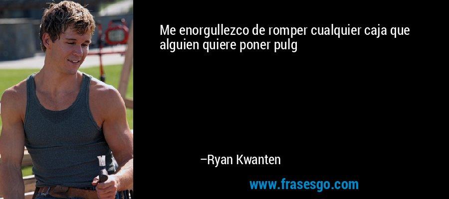 Me enorgullezco de romper cualquier caja que alguien quiere poner pulg – Ryan Kwanten