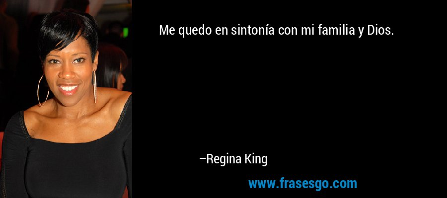 Me quedo en sintonía con mi familia y Dios. – Regina King