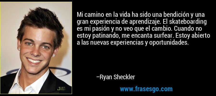 Mi camino en la vida ha sido una bendición y una gran experiencia de aprendizaje. El skateboarding es mi pasión y no veo que el cambio. Cuando no estoy patinando, me encanta surfear. Estoy abierto a las nuevas experiencias y oportunidades. – Ryan Sheckler