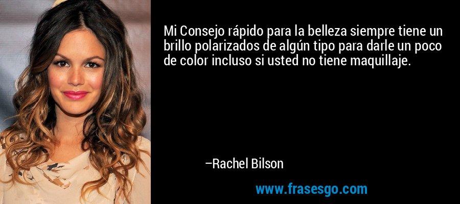 Mi Consejo rápido para la belleza siempre tiene un brillo polarizados de algún tipo para darle un poco de color incluso si usted no tiene maquillaje. – Rachel Bilson