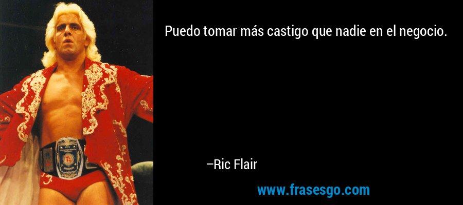 Puedo tomar más castigo que nadie en el negocio. – Ric Flair