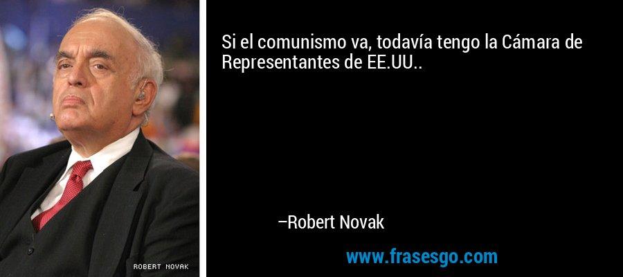 Si el comunismo va, todavía tengo la Cámara de Representantes de EE.UU.. – Robert Novak