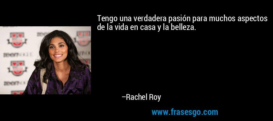 Tengo una verdadera pasión para muchos aspectos de la vida en casa y la belleza. – Rachel Roy