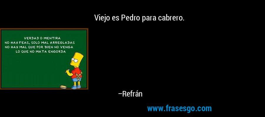 Viejo es Pedro para cabrero. – Refrán