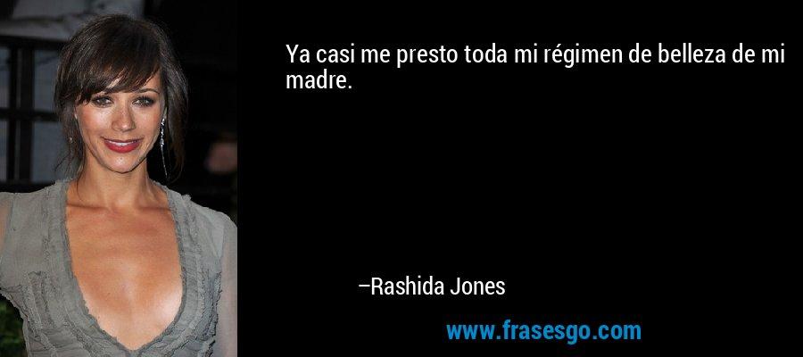Ya casi me presto toda mi régimen de belleza de mi madre. – Rashida Jones