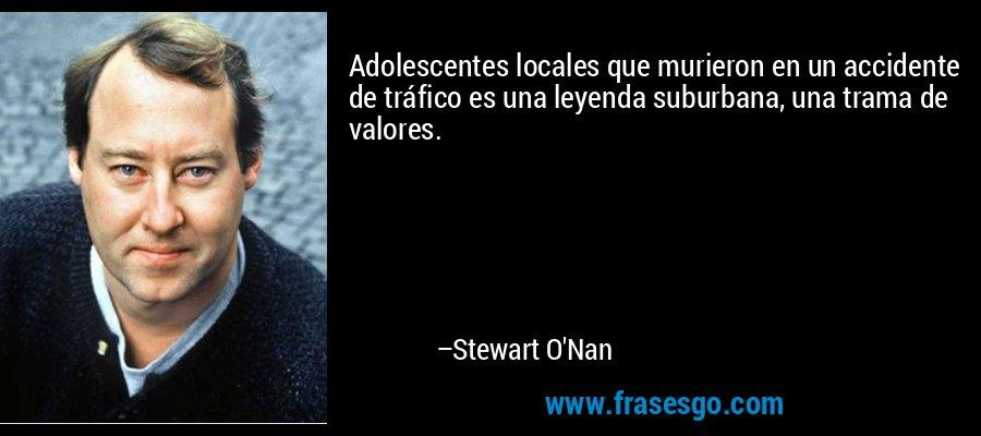 Adolescentes locales que murieron en un accidente de tráfico es una leyenda suburbana, una trama de valores. – Stewart O'Nan