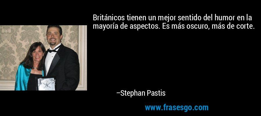 Británicos tienen un mejor sentido del humor en la mayoría de aspectos. Es más oscuro, más de corte. – Stephan Pastis