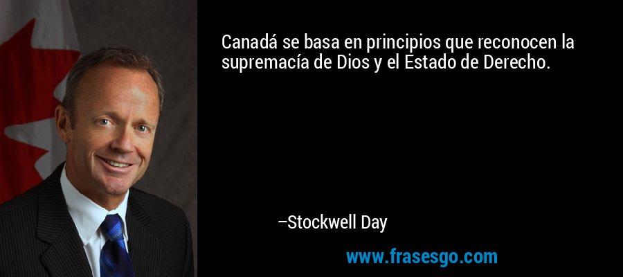 Canadá se basa en principios que reconocen la supremacía de Dios y el Estado de Derecho. – Stockwell Day