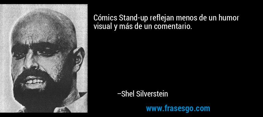 Cómics Stand-up reflejan menos de un humor visual y más de un comentario. – Shel Silverstein
