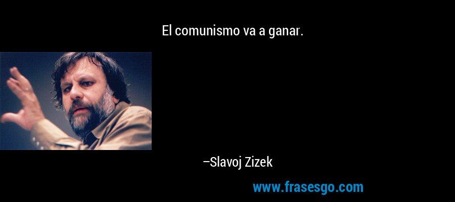 El comunismo va a ganar. – Slavoj Zizek
