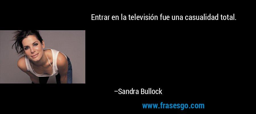 Entrar en la televisión fue una casualidad total. – Sandra Bullock