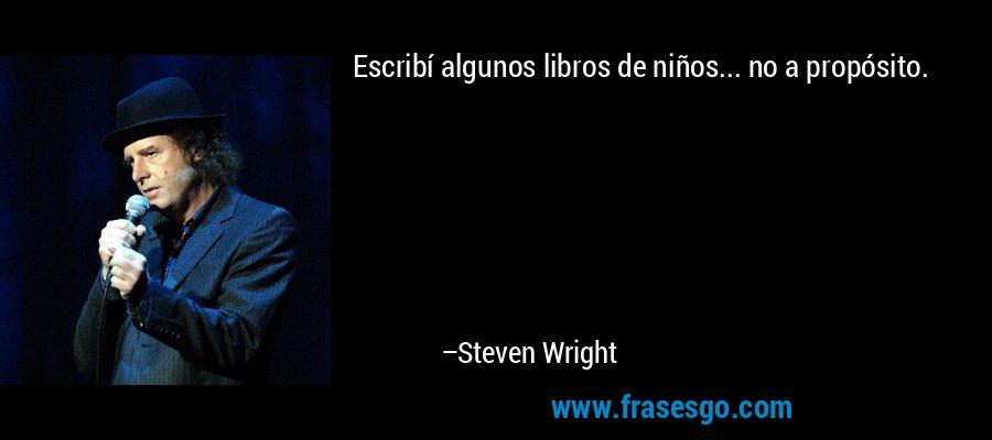 Escribí algunos libros de niños... no a propósito. – Steven Wright