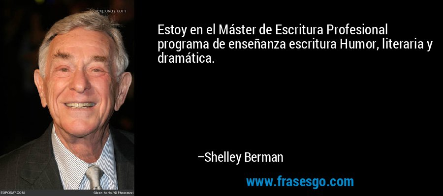 Estoy en el Máster de Escritura Profesional programa de enseñanza escritura Humor, literaria y dramática. – Shelley Berman