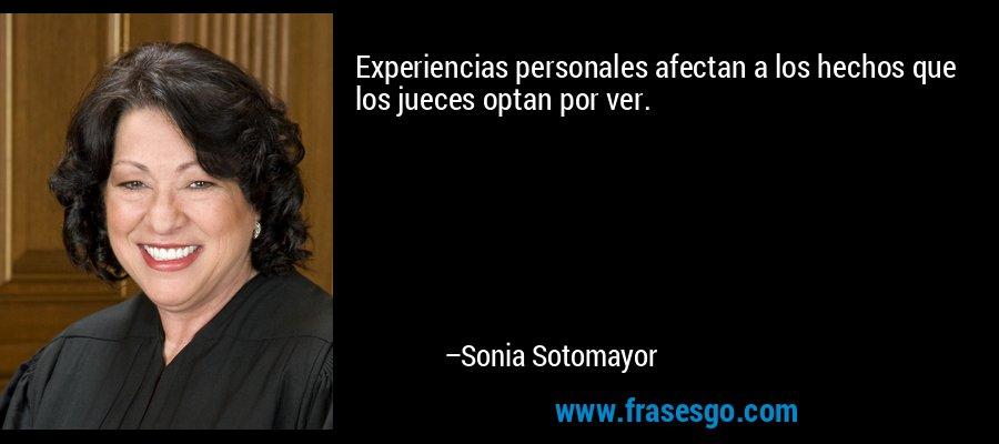 Experiencias personales afectan a los hechos que los jueces optan por ver. – Sonia Sotomayor