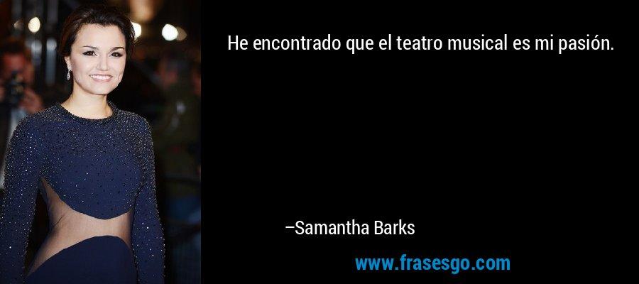 He encontrado que el teatro musical es mi pasión. – Samantha Barks