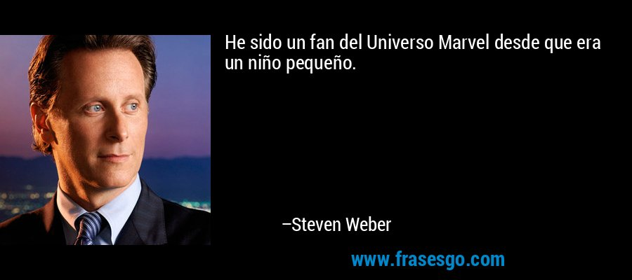 He sido un fan del Universo Marvel desde que era un niño pequeño. – Steven Weber