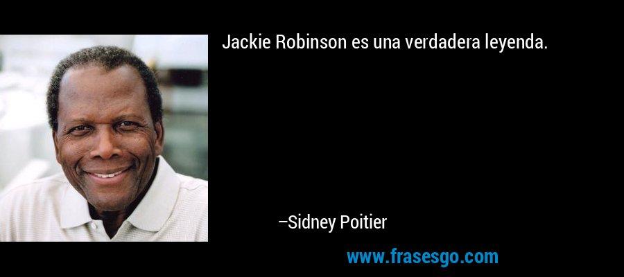 Jackie Robinson es una verdadera leyenda. – Sidney Poitier