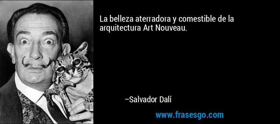 La belleza aterradora y comestible de la arquitectura Art Nouveau. – Salvador Dalí