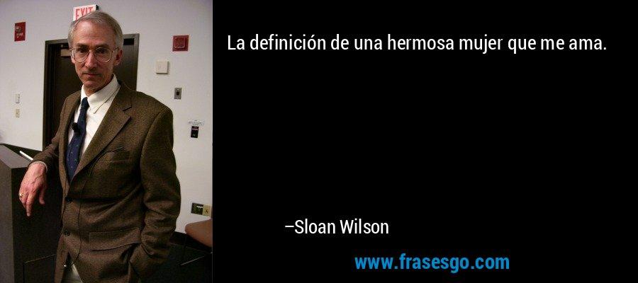 La definición de una hermosa mujer que me ama. – Sloan Wilson