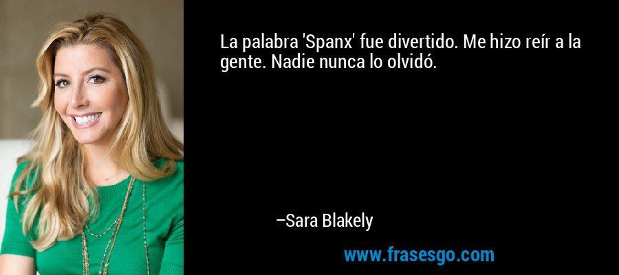 La palabra 'Spanx' fue divertido. Me hizo reír a la gente. Nadie nunca lo olvidó. – Sara Blakely