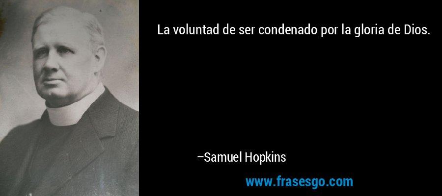 La voluntad de ser condenado por la gloria de Dios. – Samuel Hopkins