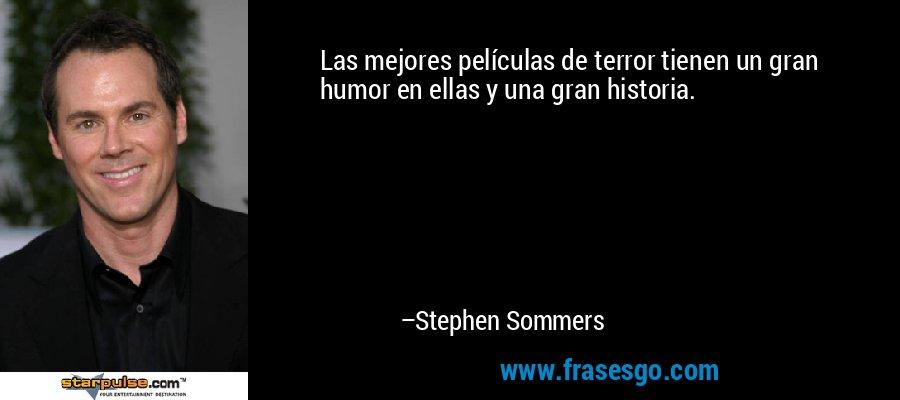 Las mejores películas de terror tienen un gran humor en ellas y una gran historia. – Stephen Sommers