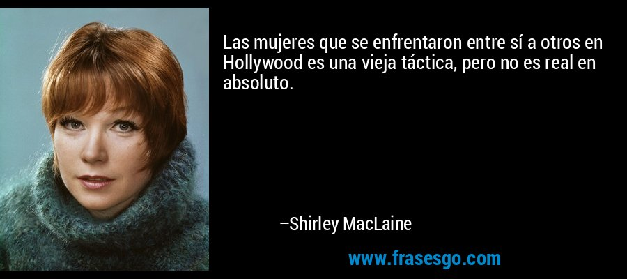 Las mujeres que se enfrentaron entre sí a otros en Hollywood es una vieja táctica, pero no es real en absoluto. – Shirley MacLaine