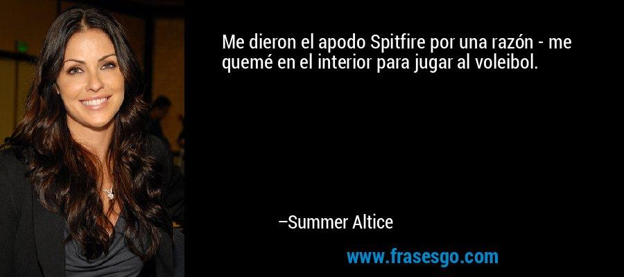 Me dieron el apodo Spitfire por una razón - me quemé en el interior para jugar al voleibol. – Summer Altice