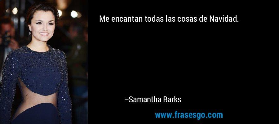 Me encantan todas las cosas de Navidad. – Samantha Barks