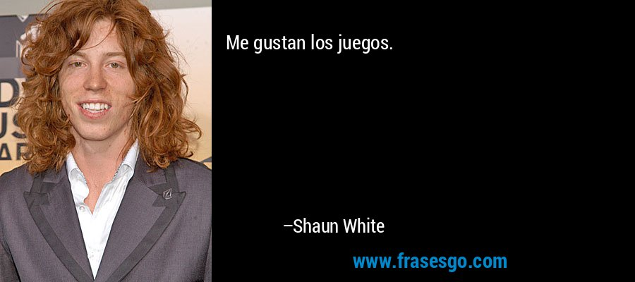 Me gustan los juegos. – Shaun White