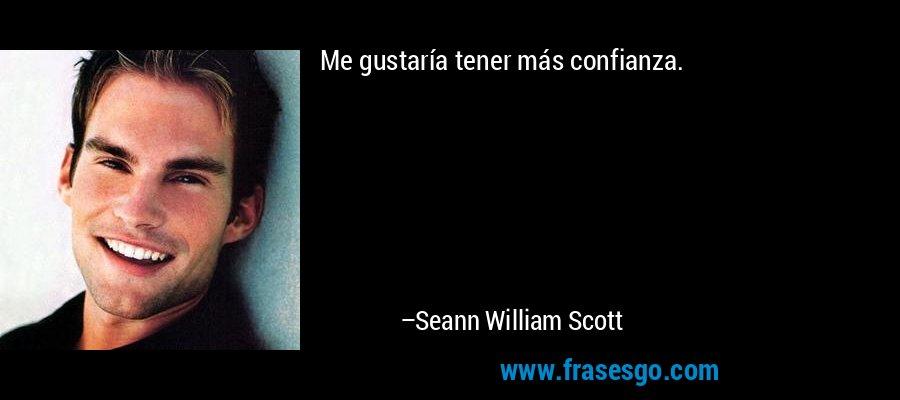 Me gustaría tener más confianza. – Seann William Scott